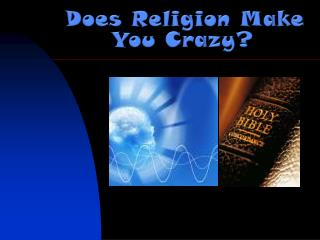 Does Religion Make  You  Crazy?