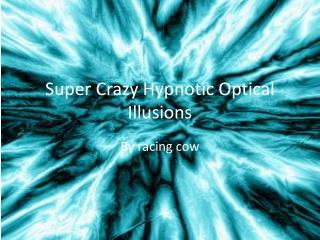 Super Crazy Hypnotic Optical Illusions