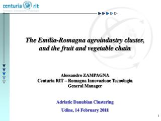 The Emilia-Romagna agroindustry cluster,  and the fruit  and vegetable  chain Alessandro  ZAMPAGNA