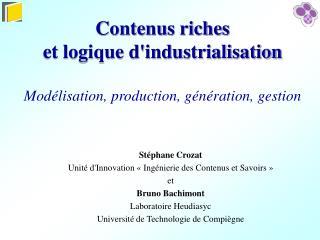 Contenus riches  et logique d'industrialisation Mod�lisation, production, g�n�ration, gestion
