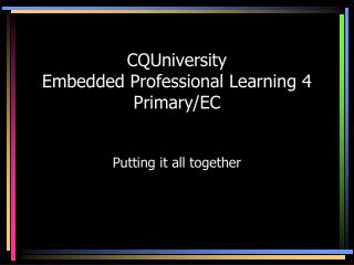 CQUniversity Embedded Professional Learning 4 Primary/EC