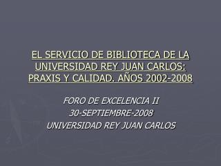 EL SERVICIO DE BIBLIOTECA DE LA UNIVERSIDAD REY JUAN CARLOS: PRAXIS Y CALIDAD. AÑOS 2002-2008