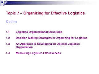 Topic 7 – Organizing for Effective Logistics Outline 1.1		 Logistics Organizational Structures