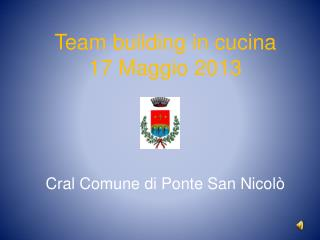 Team building in cucina 17 Maggio 2013
