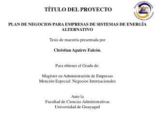 PLAN DE NEGOCIOS PARA EMPRESAS DE SISTEMAS DE ENERGÍA ALTERNATIVO Tesis de maestría presentada por