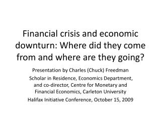 Financial crisis and economic downturn: Where did they come from and where are they going?
