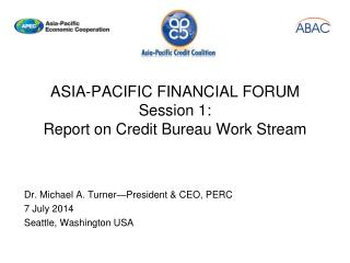 ASIA-PACIFIC FINANCIAL FORUM Session 1: Report on Credit Bureau Work Stream