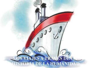 LOS VIAJES A TRAV�S DE LA  HISTORIA DE LA HUMANIDAD