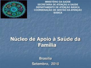 Núcleo de Apoio à Saúde da Família  Brasília  Setembro,  2010