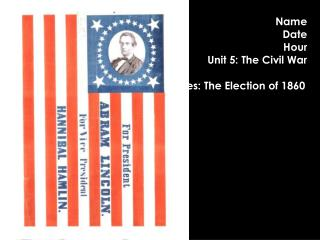 Name Date Hour Unit 5: The Civil War Notes: The Election of 1860