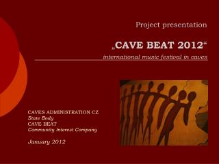 "P roject presentation         "" CAVE BEAT 2012 "" international music festival in caves"
