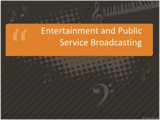Entertainment and Public Service  Broadcasting