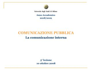 COMUNICAZIONE PUBBLICA La comunicazione interna 5° lezione 10 ottobre 2008