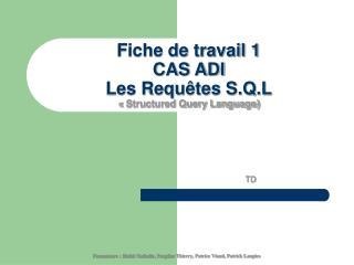Fiche de travail 1 CAS ADI Les Requêtes S.Q.L «Structured Query Language)
