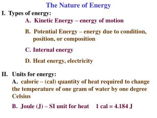 The Nature of Energy I.  Types of energy: A.  Kinetic Energy   energy of motion  B.  Potential Energy   energy due to co