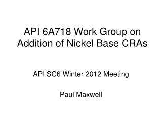 API 6A718 Work Group on Addition of Nickel Base CRAs