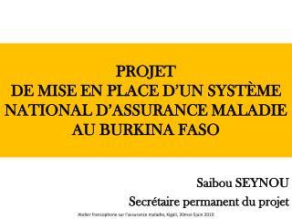 PROJET  DE MISE EN PLACE D'UN SYSTÈME NATIONAL D'ASSURANCE MALADIE  AU BURKINA FASO