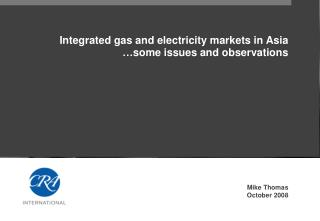 Integrated gas and electricity markets in Asia …some issues and observations