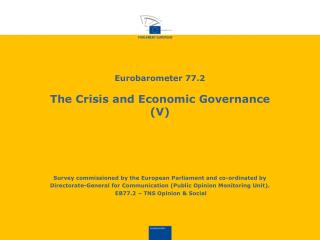 Eurobarometer 77.2 The  Crisis and  Economic G overnance  (V)