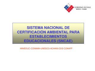SISTEMA NACIONAL DE CERTIFICACIÓN AMBIENTAL PARA ESTABLECIMIENTOS EDUCACIONALES (SNCAE)