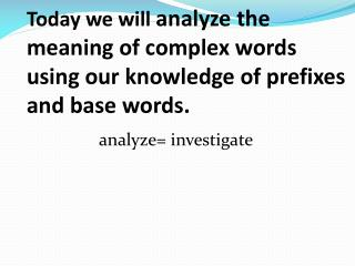analyze= investigate