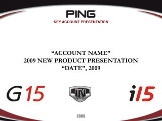 """ACCOUNT NAME"" 2009 NEW PRODUCT PRESENTATION ""DATE"", 2009"