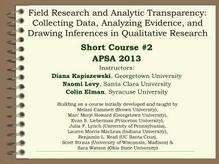 Short Course #2 APSA 2013 Instructors: Diana Kapiszewski , Georgetown University