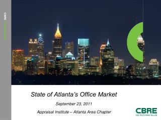 State of Atlanta's Office Market September 23, 2011 Appraisal Institute – Atlanta Area Chapter