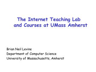 The Internet Teaching Lab and Courses at UMass Amherst Brian Neil Levine