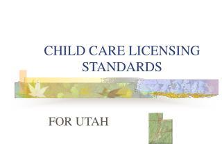 CHILD CARE LICENSING STANDARDS