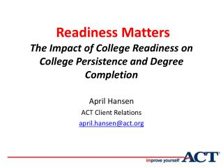 Readiness Matters  The Impact of College Readiness on College Persistence and Degree Completion