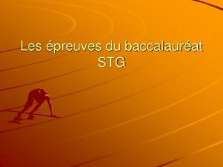 Les épreuves du baccalauréat STG