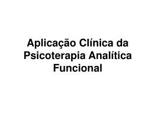 Aplicação Clínica da Psicoterapia Analítica Funcional