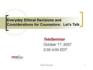 Everyday Ethical Decisions and  Considerations for Counselors:  Let's Talk