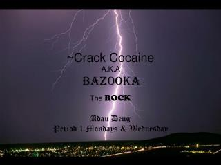 Crack Cocaine  A.K.A  Bazooka