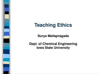 Teaching Ethics Surya Mallapragada Dept. of Chemical Engineering Iowa State University