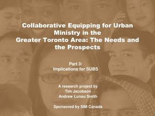 A research project by Tim Jacobson Andrew Lunau Smith Sponsored by SIM Canada
