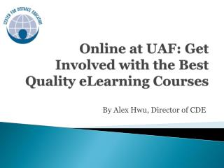 Online at UAF: Get Involved with the Best Quality eLearning Courses