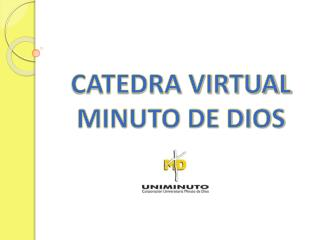 CATEDRA VIRTUAL  MINUTO DE DIOS