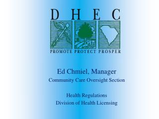 Ed Chmiel, Manager Community Care Oversight Section Health Regulations