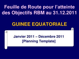 Feuille de Route pour l�atteinte des Objectifs RBM au 31.12.2011 GUINEE EQUATORIALE