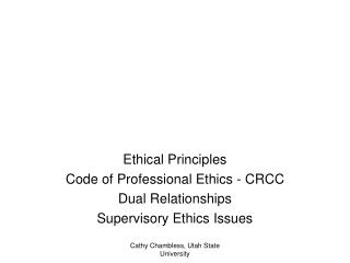 Ethical Principles Code of Professional Ethics - CRCC Dual Relationships Supervisory Ethics Issues