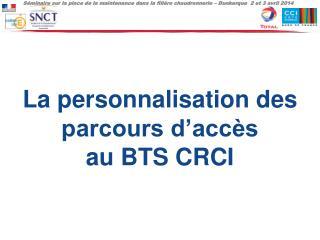 La personnalisation des parcours d'accès au BTS CRCI