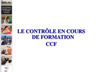 LE CONTRÔLE EN COURS DE FORMATION CCF