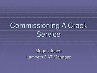 Commissioning A Crack Service