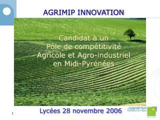 AGRIMIP INNOVATION Candidat à un  Pôle de compétitivité  Agricole et Agro-industriel
