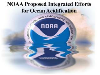 NOAA Proposed Integrated Efforts for Ocean Acidification