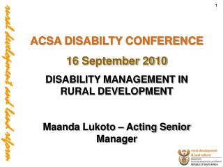 ACSA DISABILTY CONFERENCE 16 September 2010 DISABILITY MANAGEMENT IN RURAL DEVELOPMENT