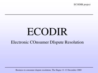 ECODIR Electronic COnsumer DIspute Resolution