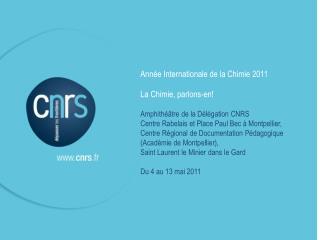 Année Internationale de la Chimie 2011 La Chimie, parlons-en! Amphithéâtre de la Délégation CNRS